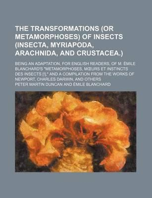 The Transformations (or Metamorphoses) of Insects (Insecta, Myriapoda, Arachnida, and Crustacea.); Being an Adaptation, for English Readers, of M. EMI