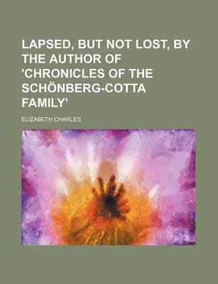 Lapsed, But Not Lost, by the Author of 'Chronicles of the Schonberg-Cotta Family'