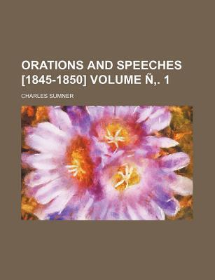 Orations and Speeches [1845-1850] Volume N . 1
