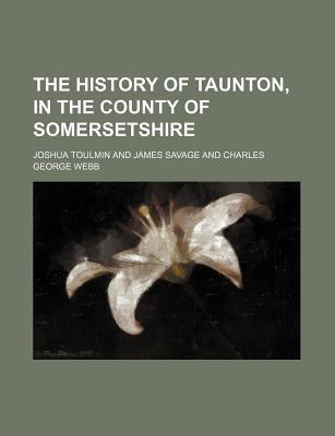 The History of Taunton, in the County of Somersetshire