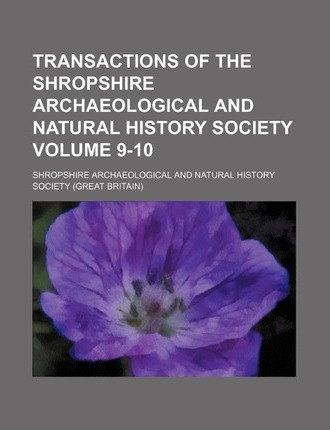 Transactions of the Shropshire Archaeological and Natural History Society Volume 9-10