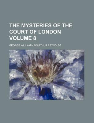 The Mysteries of the Court of London Volume 8