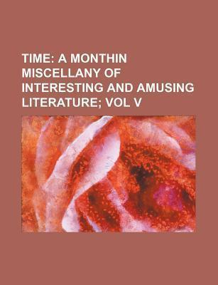 Time; A Monthin Miscellany of Interesting and Amusing Literature Vol V
