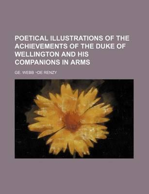 Poetical Illustrations of the Achievements of the Duke of Wellington and His Companions in Arms