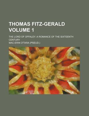 Thomas Fitz-Gerald; The Lord of Offaley. a Romance of the Sixteenth Century Volume 1