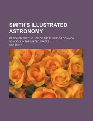 Smith's Illustrated Astronomy; Designed for the Use of the Public or Common Schools in the United States