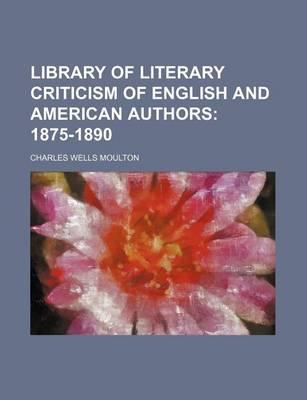 Library of Literary Criticism of English and American Authors; 1875-1890