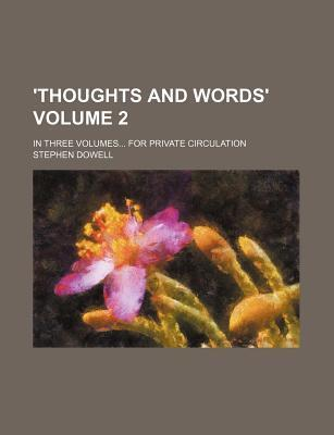 'Thoughts and Words'; In Three Volumes for Private Circulation Volume 2