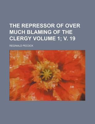 The Repressor of Over Much Blaming of the Clergy Volume 1; V. 19