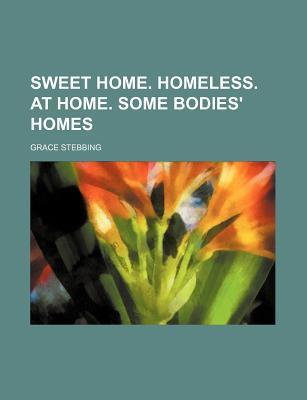 Sweet Home. Homeless. at Home. Some Bodies' Homes