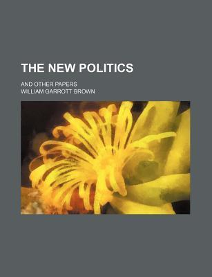 The New Politics; And Other Papers