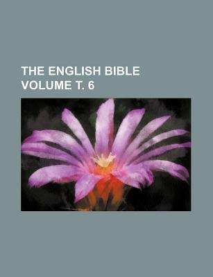 The English Bible Volume . 6