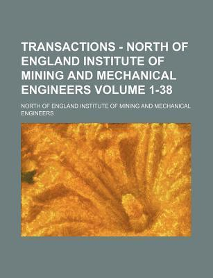 Transactions - North of England Institute of Mining and Mechanical Engineers Volume 1-38