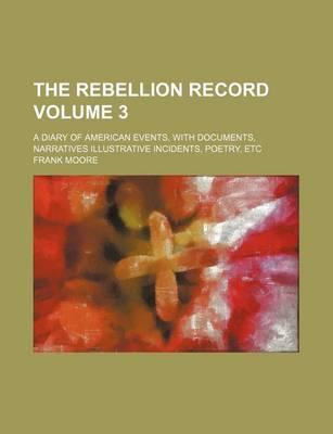 The Rebellion Record; A Diary of American Events, with Documents, Narratives Illustrative Incidents, Poetry, Etc Volume 3