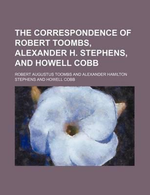 The Correspondence of Robert Toombs, Alexander H. Stephens, and Howell Cobb