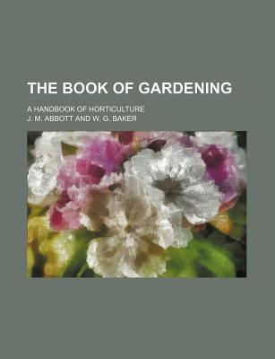 The Book of Gardening; A Handbook of Horticulture