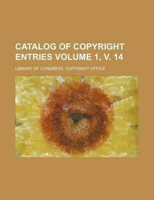 Catalog of Copyright Entries Volume 1, V. 14