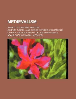 Medievalism; A Reply to Cardinal Mercier