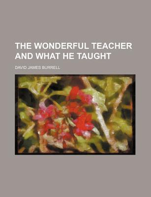 The Wonderful Teacher and What He Taught