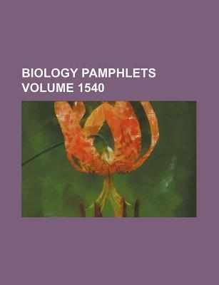 Biology Pamphlets Volume 1540