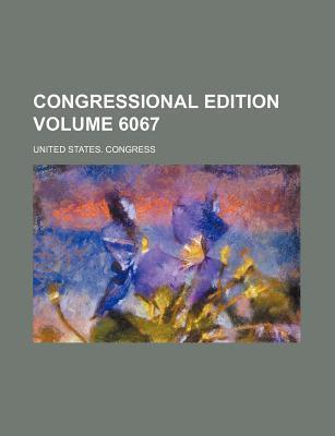 Congressional Edition Volume 6067