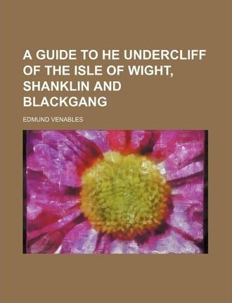 A Guide to He Undercliff of the Isle of Wight, Shanklin and Blackgang