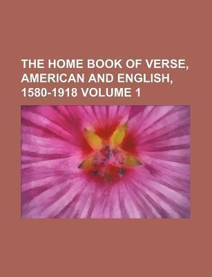 The Home Book of Verse, American and English, 1580-1918 Volume 1