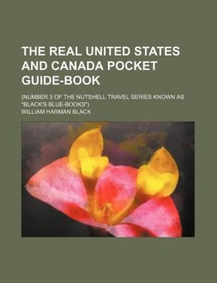 "The Real United States and Canada Pocket Guide-Book; (Number 3 of the Nutshell Travel Series Known as ""Black's Blue-Books"")"