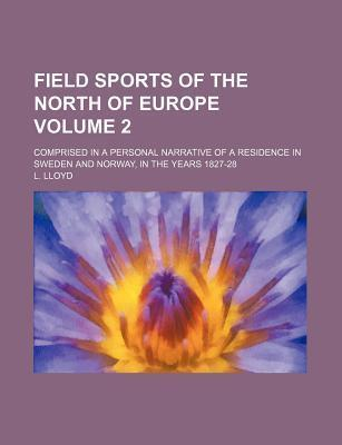 Field Sports of the North of Europe; Comprised in a Personal Narrative of a Residence in Sweden and Norway, in the Years 1827-28 Volume 2