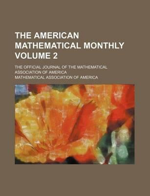 The American Mathematical Monthly; The Official Journal of the Mathematical Association of America Volume 2
