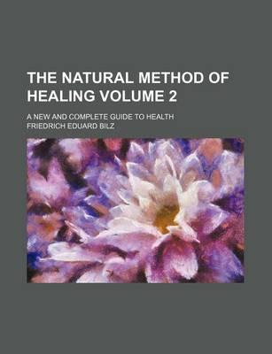 The Natural Method of Healing; A New and Complete Guide to Health Volume 2