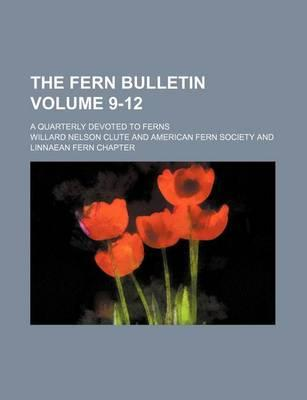 The Fern Bulletin; A Quarterly Devoted to Ferns Volume 9-12