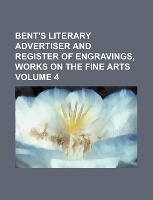 Bent's Literary Advertiser and Register of Engravings, Works on the Fine Arts Volume 4