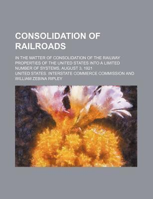 Consolidation of Railroads; In the Matter of Consolidation of the Railway Properties of the United States Into a Limited Number of Systems, August 3,