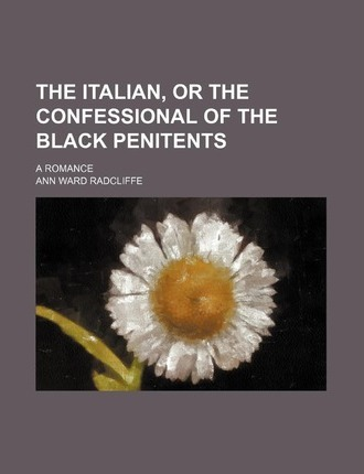 The Italian, or the Confessional of the Black Penitents; A Romance