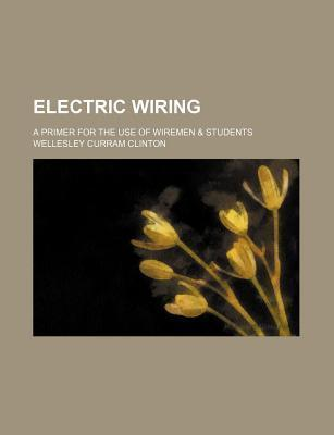 Electric Wiring; A Primer for the Use of Wiremen & Students