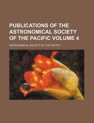 Publications of the Astronomical Society of the Pacific Volume 4