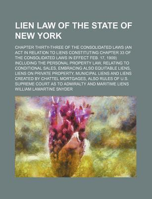 Lien Law of the State of New York; Chapter Thirty-Three of the Consolidated Laws (an ACT in Relation to Liens Constituting Chapter 33 of the Consolidated Laws in Effect Feb. 17, 1909) Including the Personal Property Law, Relating to