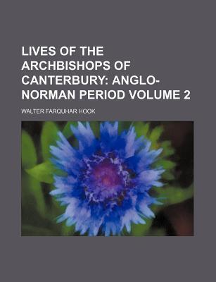 Lives of the Archbishops of Canterbury; Anglo-Norman Period Volume 2