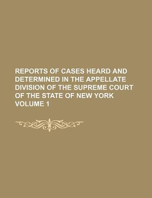 Reports of Cases Heard and Determined in the Appellate Division of the Supreme Court of the State of New York Volume 1