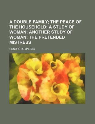 A Double Family; The Peace of the Household a Study of Woman Another Study of Woman the Pretended Mistress