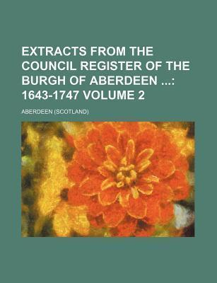 Extracts from the Council Register of the Burgh of Aberdeen; 1643-1747 Volume 2