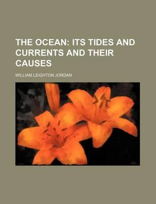 The Ocean; Its Tides and Currents and Their Causes