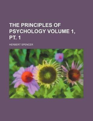 The Principles of Psychology Volume 1, PT. 1