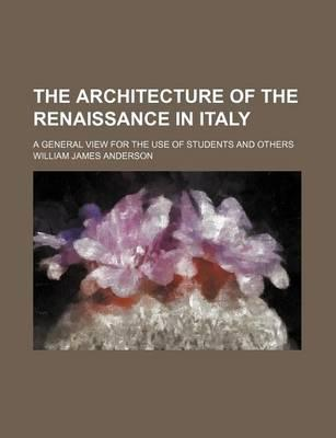 The Architecture of the Renaissance in Italy; A General View for the Use of Students and Others