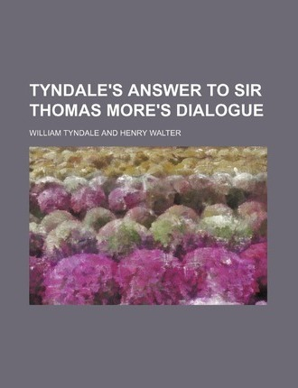 Tyndale's Answer to Sir Thomas More's Dialogue
