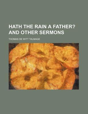 Hath the Rain a Father?; And Other Sermons