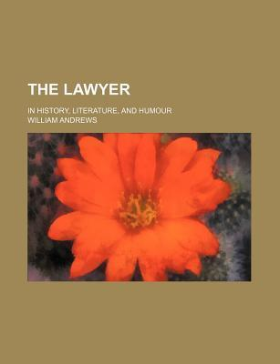 The Lawyer; In History, Literature, and Humour