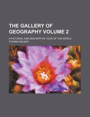 The Gallery of Geography; A Pictorial and Descriptive Tour of the World Volume 2