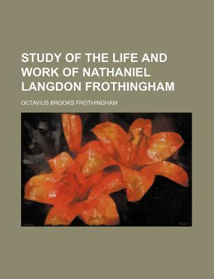 Study of the Life and Work of Nathaniel Langdon Frothingham